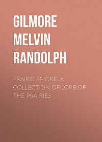 Melvin Gilmore -Prairie Smoke, a Collection of Lore of the Prairies