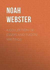 Noah Webster -A Collection of Essays and Fugitiv Writings