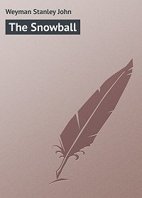 Stanley Weyman -The Snowball