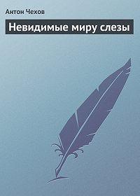 Антон Чехов -Невидимые миру слезы