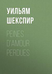 Уильям Шекспир -Peines d'amour perdues