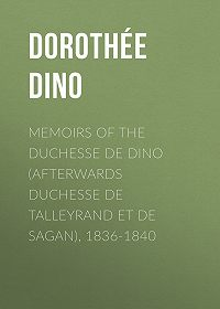 Dino Dorothée -Memoirs of the Duchesse de Dino (Afterwards Duchesse de Talleyrand et de Sagan), 1836-1840