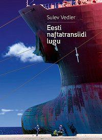 Sulev Vedler -Eesti naftatransiidi lugu