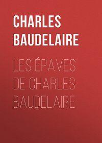 Charles Baudelaire -Les épaves de Charles Baudelaire