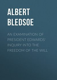 Albert Bledsoe -An Examination of President Edwards' Inquiry into the Freedom of the Will
