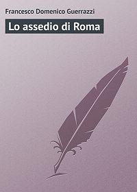 Francesco Domenico - Lo assedio di Roma
