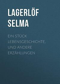 Selma Lagerlöf -Ein Stück Lebensgeschichte, und andere Erzählungen