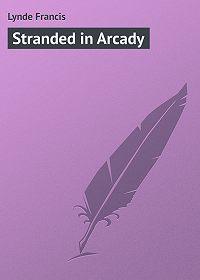 Francis Lynde -Stranded in Arcady