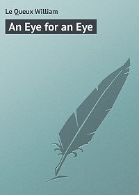 William Le Queux -An Eye for an Eye