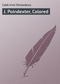 Irvin Cobb -J. Poindexter, Colored