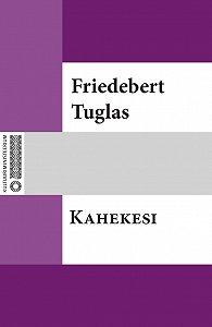 Friedebert Tuglas -Kahekesi