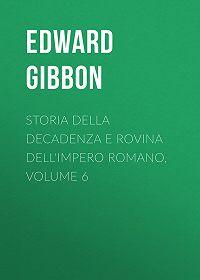 Edward Gibbon -Storia della decadenza e rovina dell'impero romano, volume 6