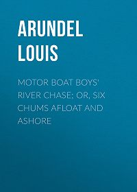Louis Arundel -Motor Boat Boys' River Chase; or, Six Chums Afloat and Ashore