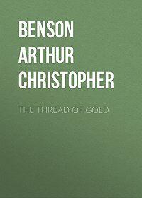 Arthur Christopher Benson -The Thread of Gold