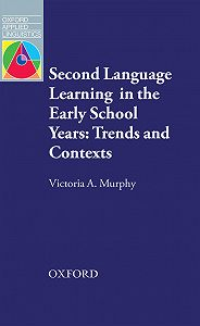 Victoria Murphy -Second Language Learning in the Early School Years: Trends and Contexts
