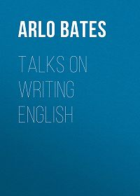 Arlo Bates -Talks on Writing English