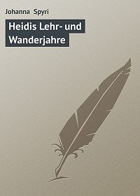 Johanna Spyri -Heidis Lehr- und Wanderjahre