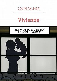 Colin Palmer -Vivienne. Just an ordinary suburban housewife… no more