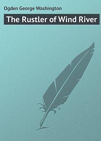 George Ogden -The Rustler of Wind River