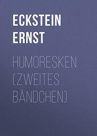 Ernst Eckstein -Humoresken (Zweites Bändchen)