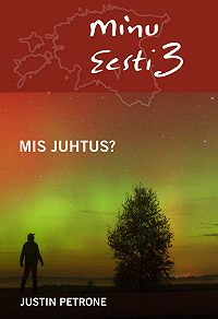 Justin Petrone -Minu Eesti 3. Mis juhtus?