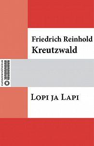 Friedrich Reinhold Kreutzwald - Lopi ja Lapi