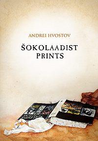 Andrei Hvostov -Šokolaadist prints