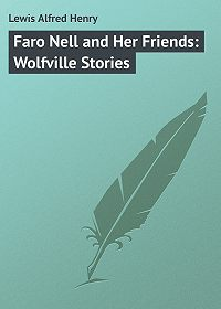Alfred Lewis -Faro Nell and Her Friends: Wolfville Stories