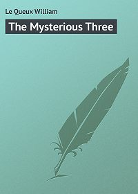 William Le Queux -The Mysterious Three