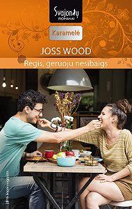 Joss Wood -Regis, geruoju nesibaigs