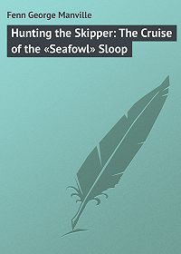 George Fenn -Hunting the Skipper: The Cruise of the «Seafowl» Sloop