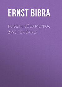 Ernst Bibra -Reise in Südamerika. Zweiter Band.