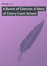 L. Meade -A Bunch of Cherries: A Story of Cherry Court School