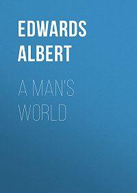 Albert Edwards -A Man's World