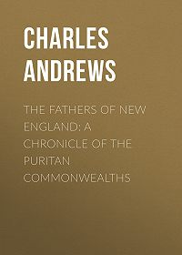 Charles Andrews -The Fathers of New England: A Chronicle of the Puritan Commonwealths