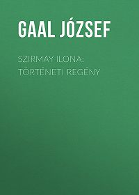 József Gaal -Szirmay Ilona: Történeti regény