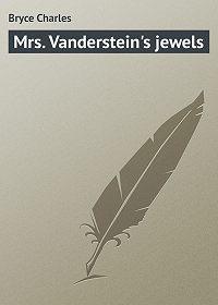 Charles Bryce -Mrs. Vanderstein's jewels
