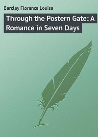 Florence Barclay -Through the Postern Gate: A Romance in Seven Days