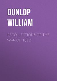 William Dunlop -Recollections of the War of 1812