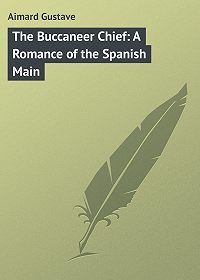 Gustave Aimard -The Buccaneer Chief: A Romance of the Spanish Main