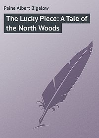 Albert Paine -The Lucky Piece: A Tale of the North Woods