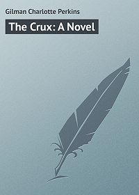 Charlotte Gilman -The Crux: A Novel
