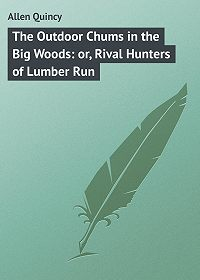 Quincy Allen -The Outdoor Chums in the Big Woods: or, Rival Hunters of Lumber Run