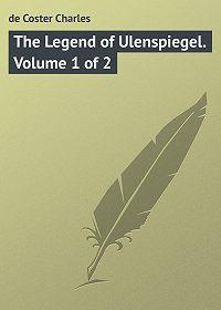 Charles de Coster -The Legend of Ulenspiegel. Volume 1 of 2