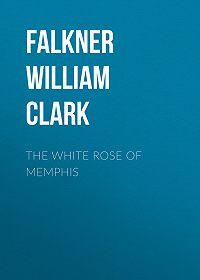 William Falkner -The White Rose of Memphis