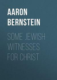 Aaron Bernstein -Some Jewish Witnesses For Christ