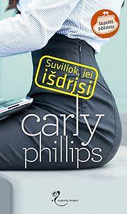 Carly Phillips -Suviliok, jei išdrįsi