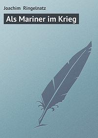 Joachim Ringelnatz - Als Mariner im Krieg