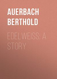 Berthold Auerbach -Edelweiss: A Story