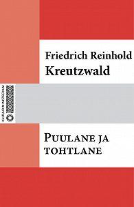 Friedrich Reinhold Kreutzwald -Puulane ja tohtlane